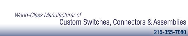 World Class Manufacturer of Custom Switches, Connectors & Assemblies